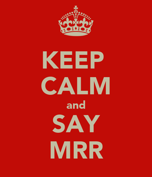 KEEP  CALM and SAY MRR