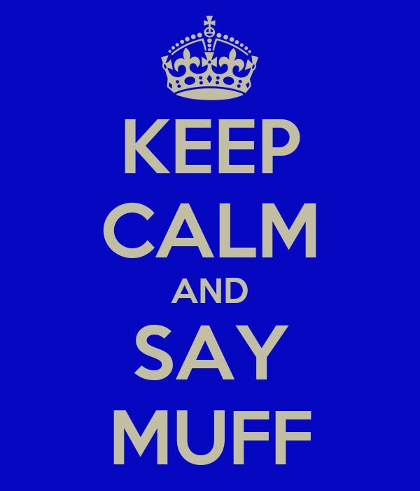 KEEP CALM AND SAY MUFF