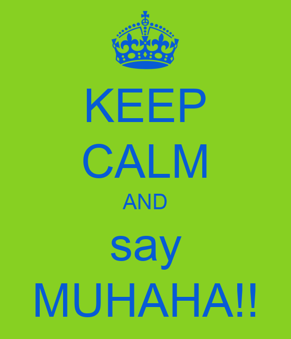 KEEP CALM AND say MUHAHA!!