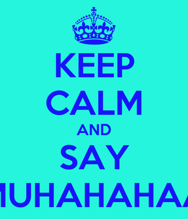 KEEP CALM AND SAY MUHAHAHAA