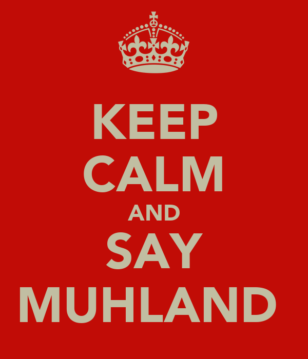 KEEP CALM AND SAY MUHLAND