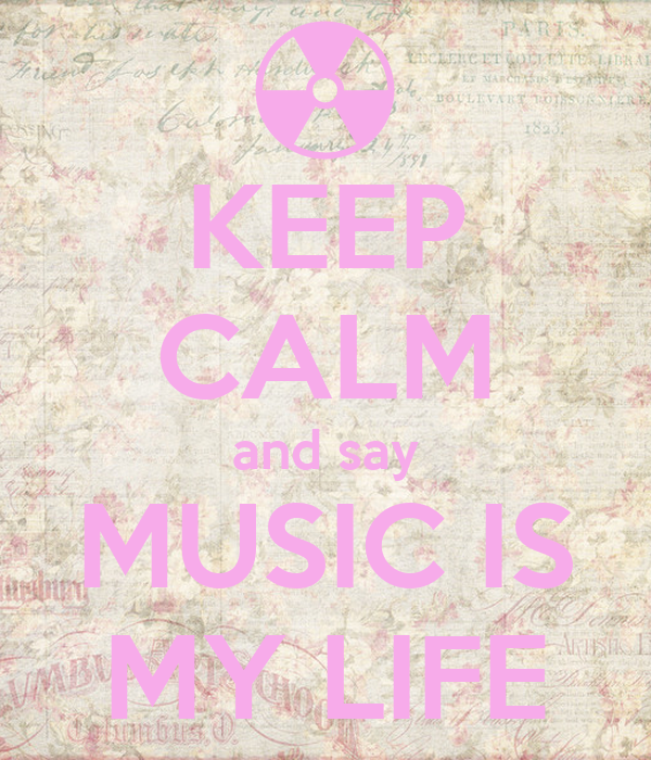 KEEP CALM and say MUSIC IS MY LIFE