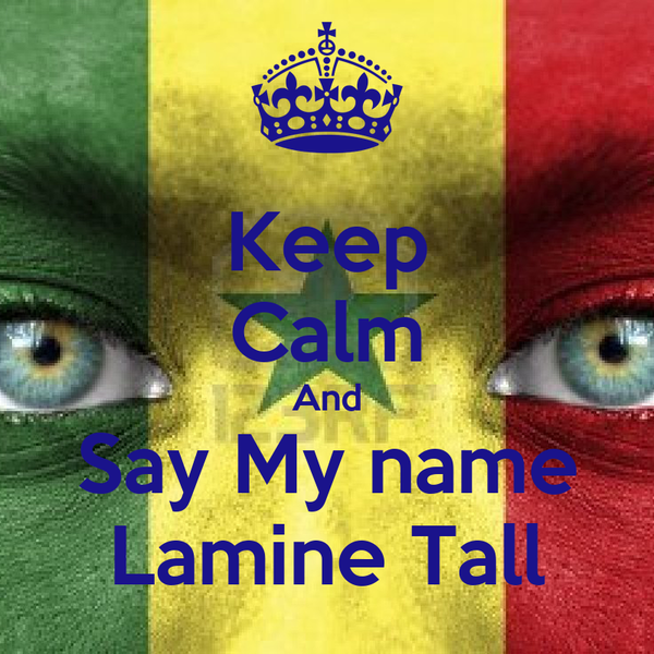 Keep Calm And Say My name Lamine Tall