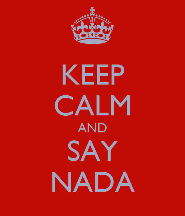 KEEP CALM AND SAY NADA