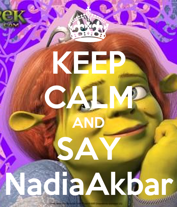 KEEP CALM AND SAY NadiaAkbar