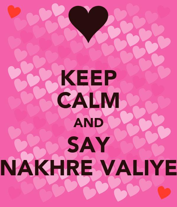 KEEP CALM AND SAY NAKHRE VALIYE