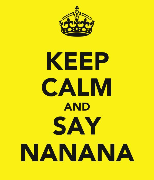 KEEP CALM AND SAY NANANA