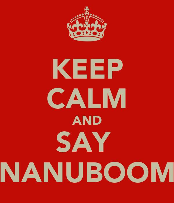 KEEP CALM AND SAY  NANUBOOM