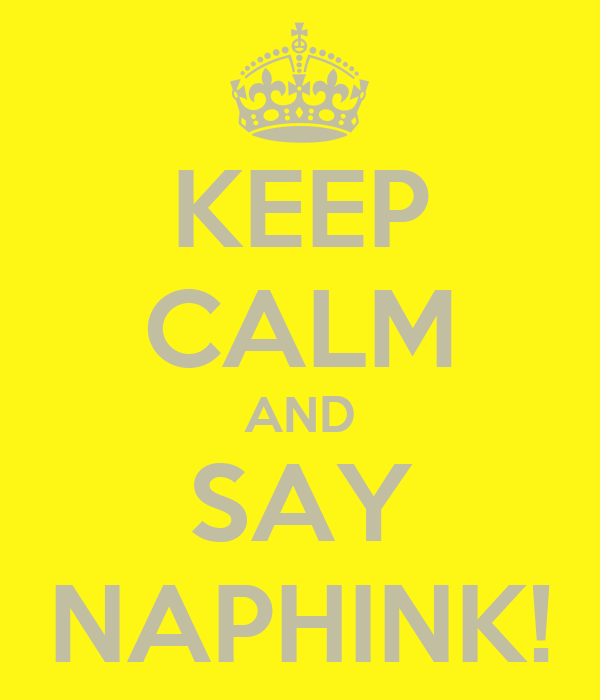 KEEP CALM AND SAY NAPHINK!