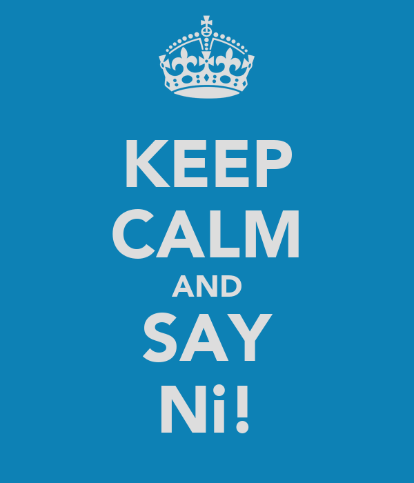 KEEP CALM AND SAY Ni!