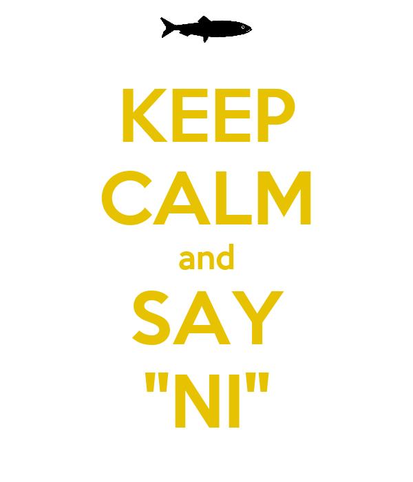 "KEEP CALM and SAY ""NI"""