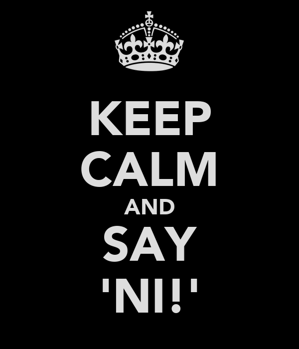 KEEP CALM AND SAY 'NI!'