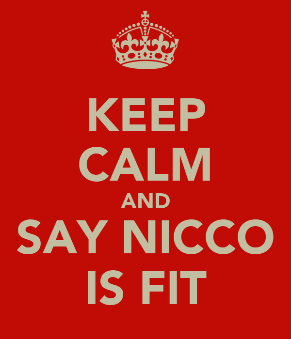 KEEP CALM AND SAY NICCO IS FIT