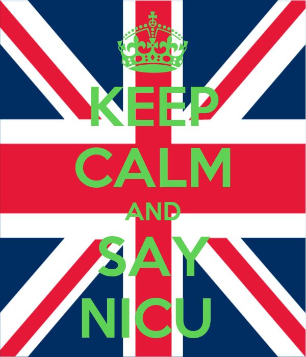 KEEP CALM AND SAY NICU