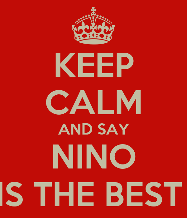 KEEP CALM AND SAY NINO IS THE BEST