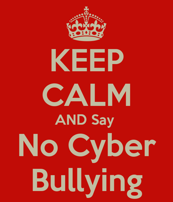 KEEP CALM AND Say  No Cyber Bullying