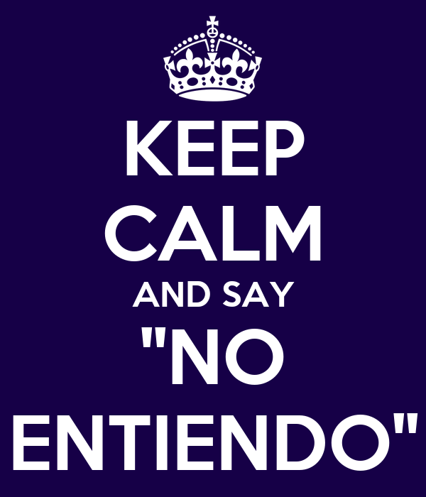 KEEP CALM AND SAY ''NO ENTIENDO''