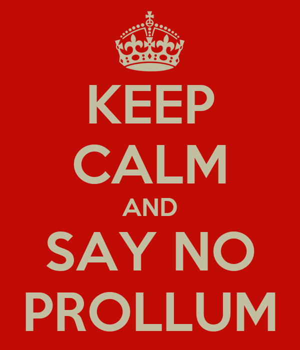 KEEP CALM AND SAY NO PROLLUM