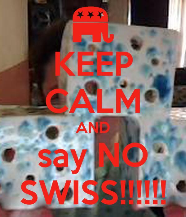 KEEP CALM AND say NO SWISS!!!!!!