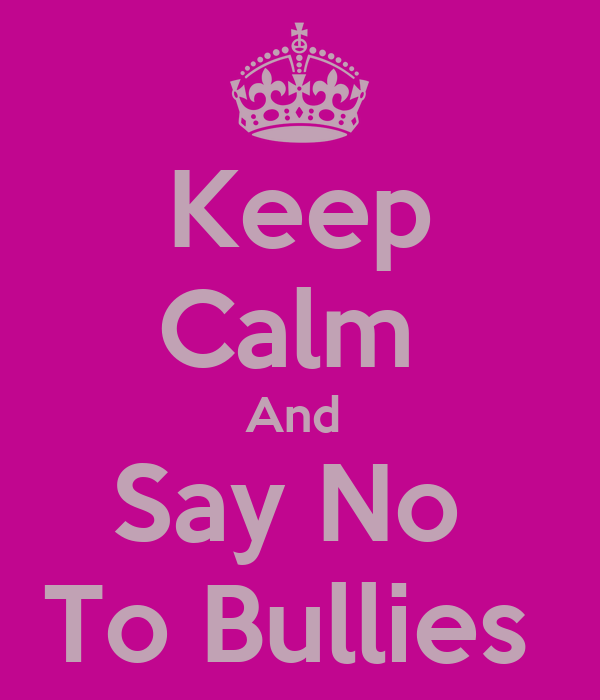Keep Calm  And  Say No  To Bullies