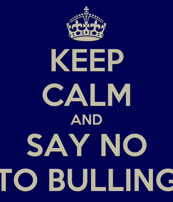 KEEP CALM AND SAY NO TO BULLING
