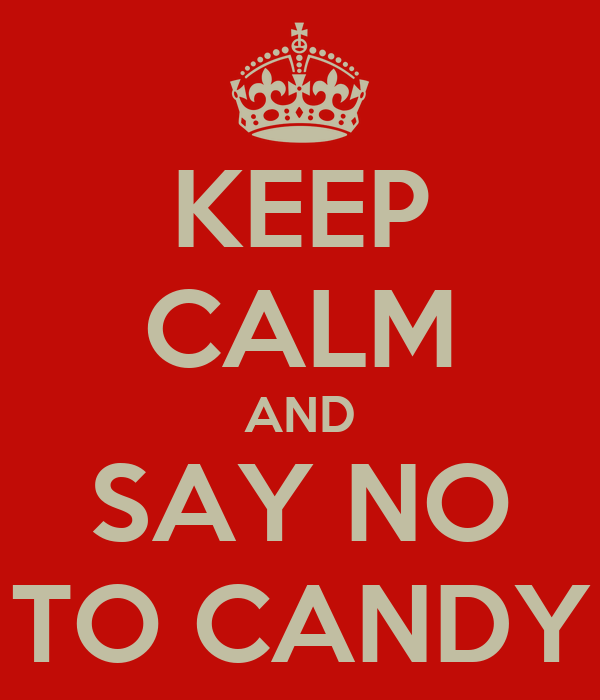 KEEP CALM AND SAY NO TO CANDY