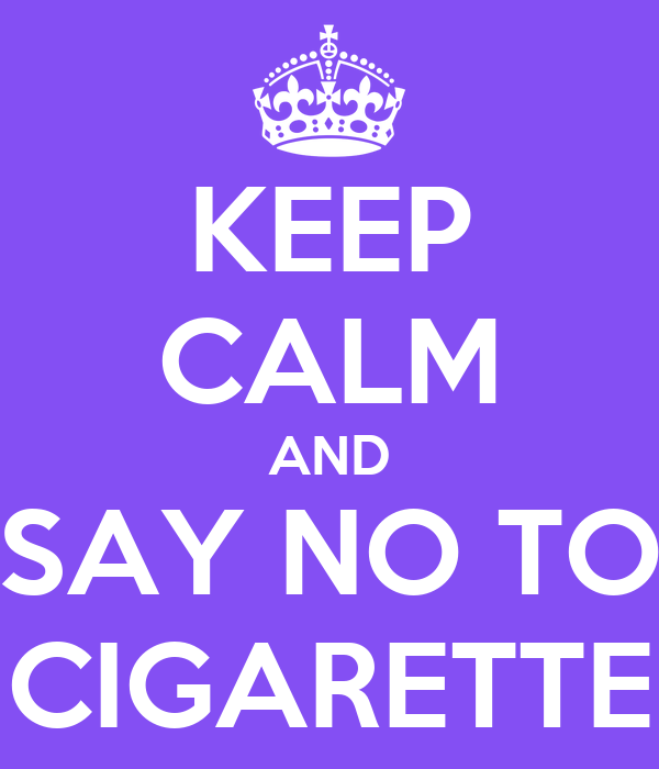 KEEP CALM AND SAY NO TO CIGARETTE