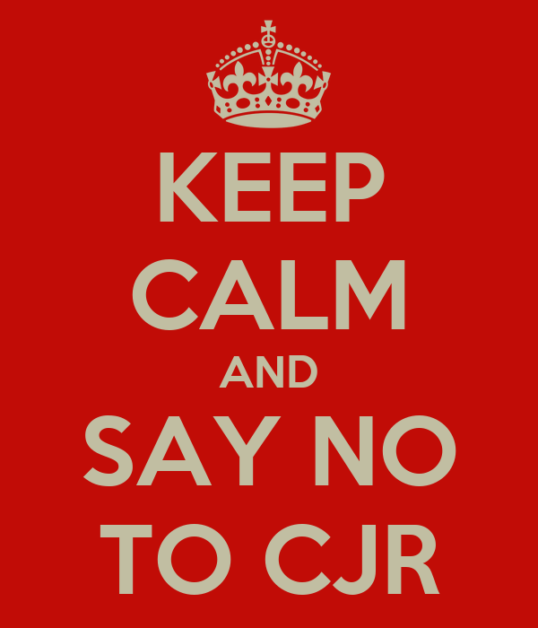 KEEP CALM AND SAY NO TO CJR