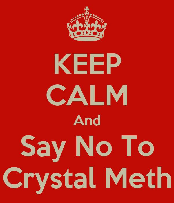 KEEP CALM And Say No To Crystal Meth
