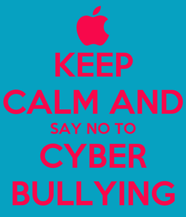 KEEP CALM AND SAY NO TO CYBER BULLYING