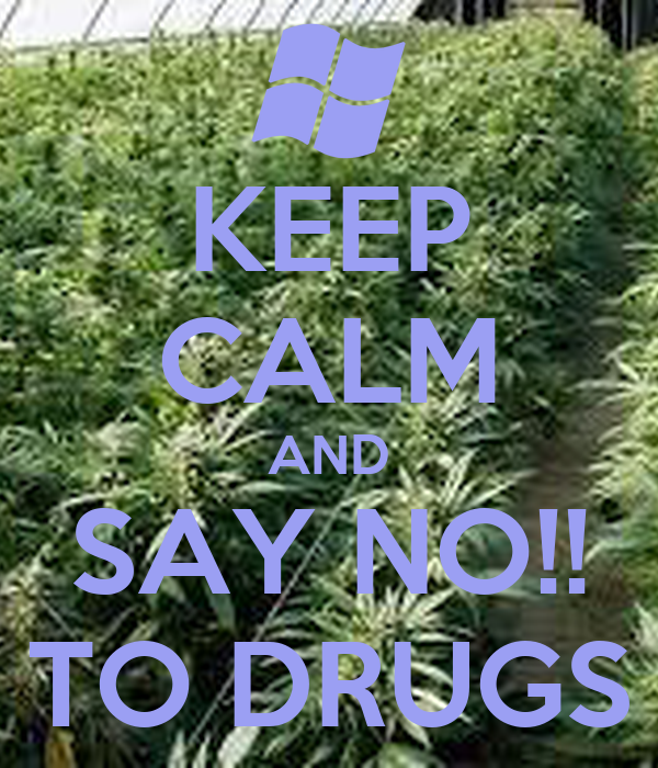 KEEP CALM AND SAY NO!! TO DRUGS
