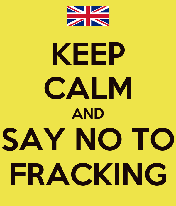 KEEP CALM AND SAY NO TO FRACKING