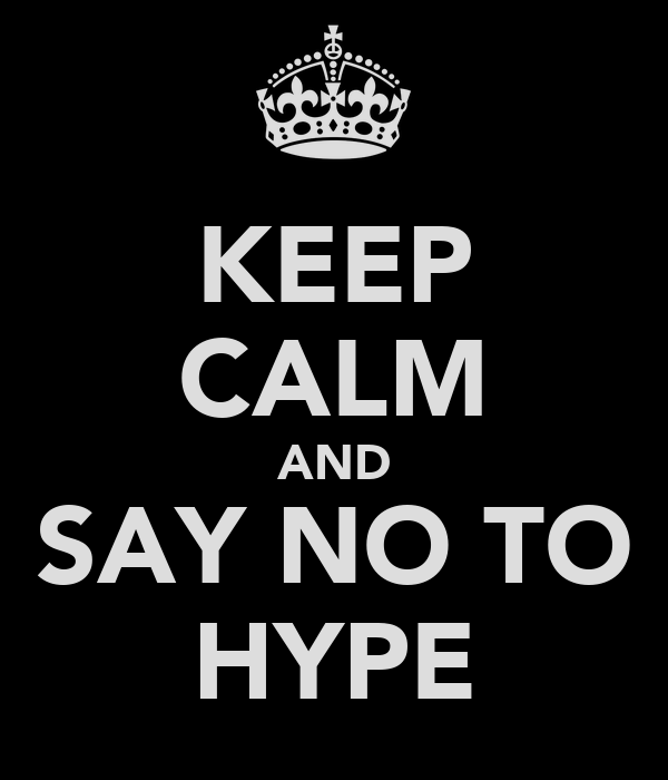 KEEP CALM AND SAY NO TO HYPE