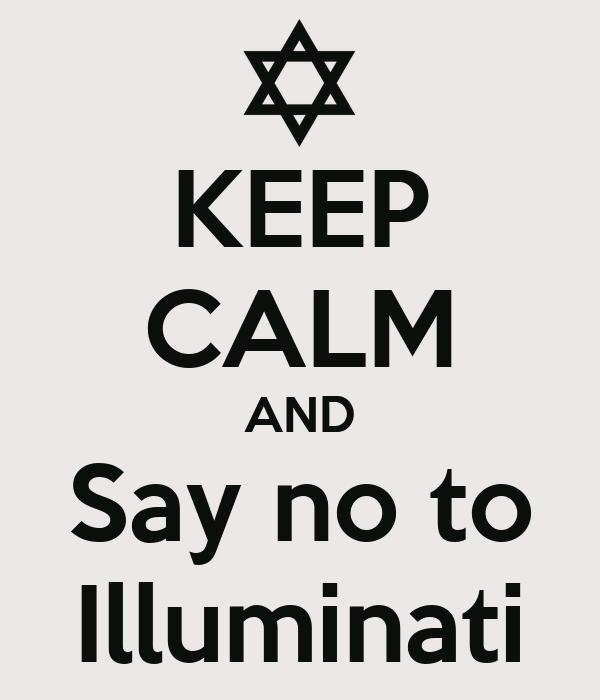 KEEP CALM AND Say no to Illuminati