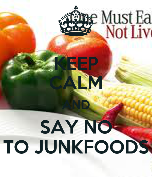 KEEP CALM AND SAY NO TO JUNKFOODS