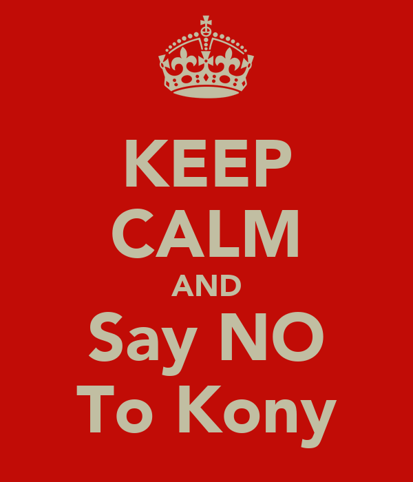 KEEP CALM AND Say NO To Kony