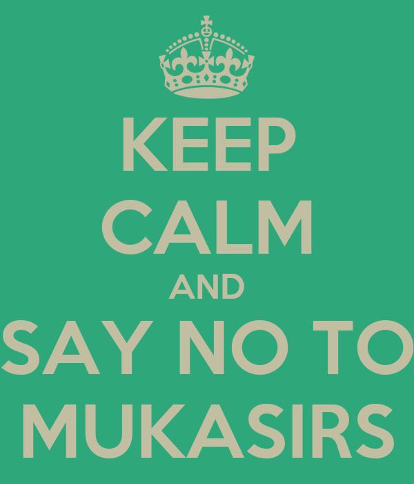 KEEP CALM AND SAY NO TO MUKASIRS