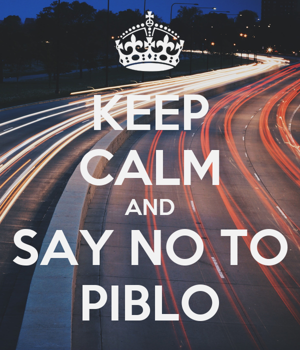 KEEP CALM AND SAY NO TO PIBLO