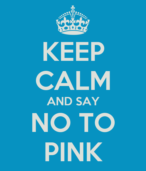 KEEP CALM AND SAY NO TO PINK