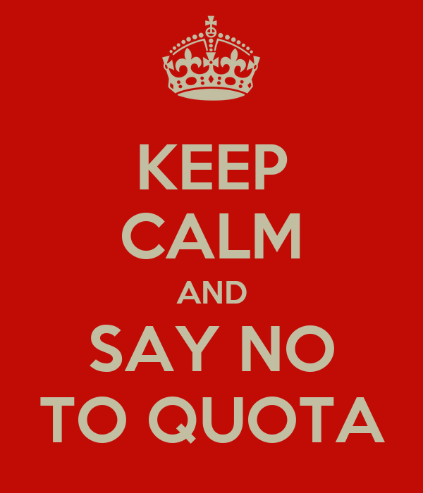 KEEP CALM AND SAY NO TO QUOTA