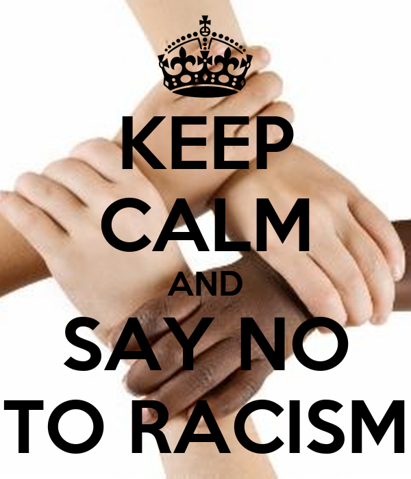 KEEP CALM AND SAY NO TO RACISM