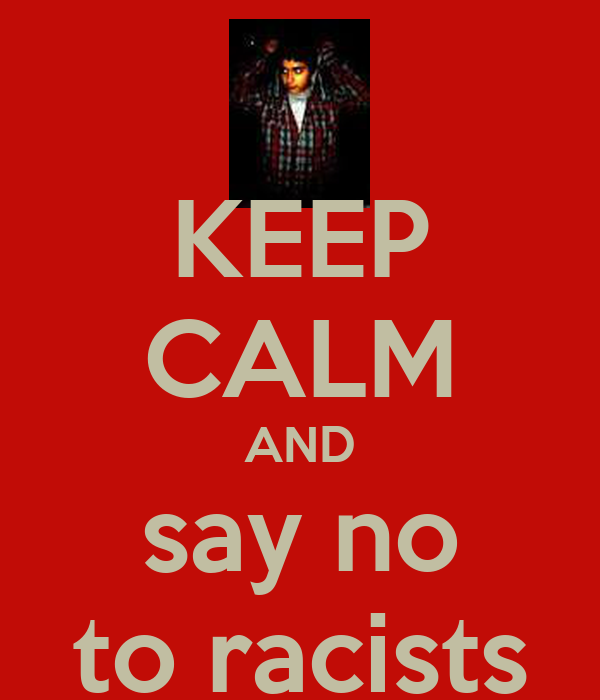 KEEP CALM AND say no to racists