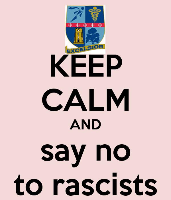 KEEP CALM AND say no to rascists