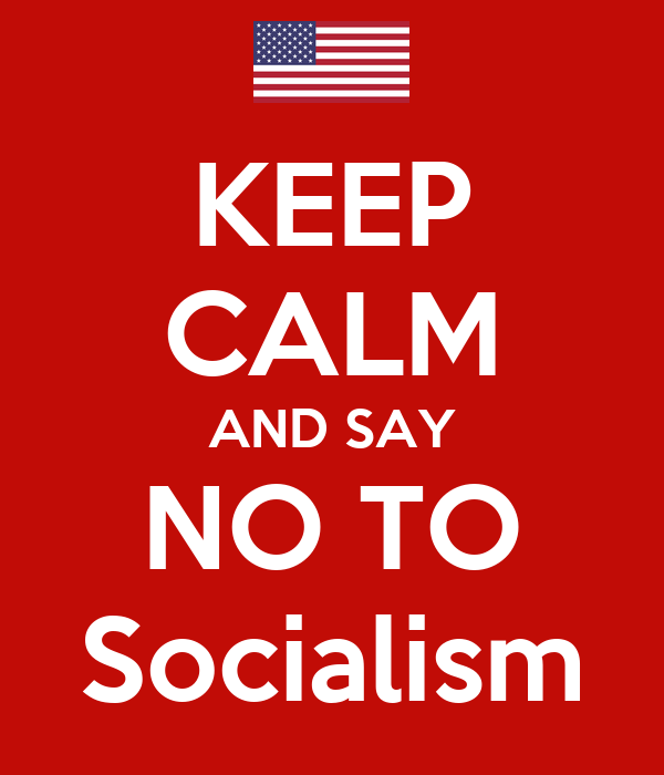 KEEP CALM AND SAY NO TO Socialism