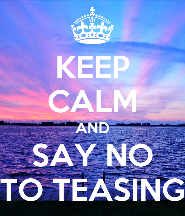 KEEP CALM AND SAY NO TO TEASING