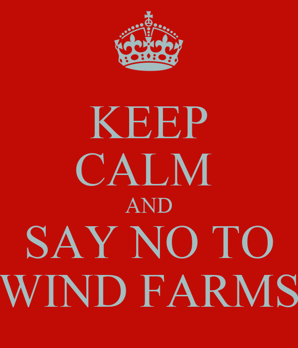 KEEP CALM  AND SAY NO TO WIND FARMS