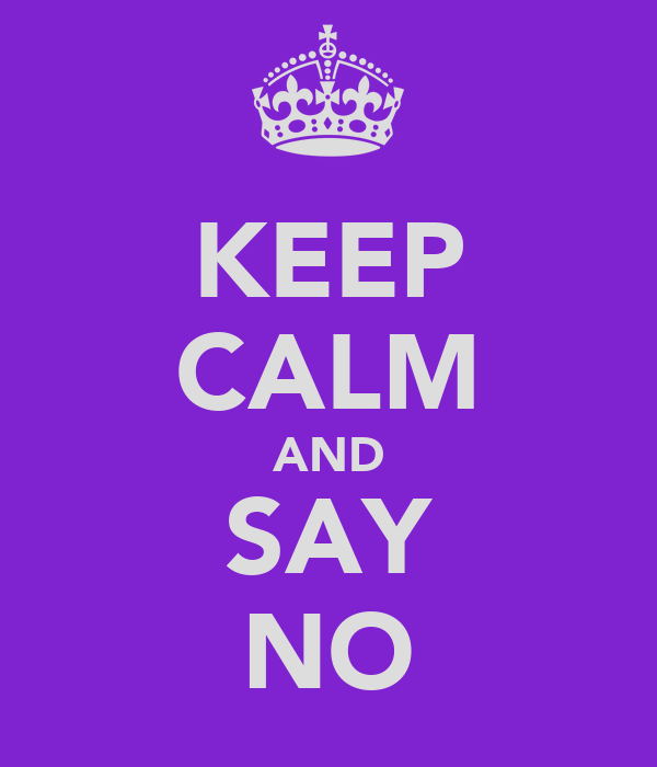 KEEP CALM AND SAY NO