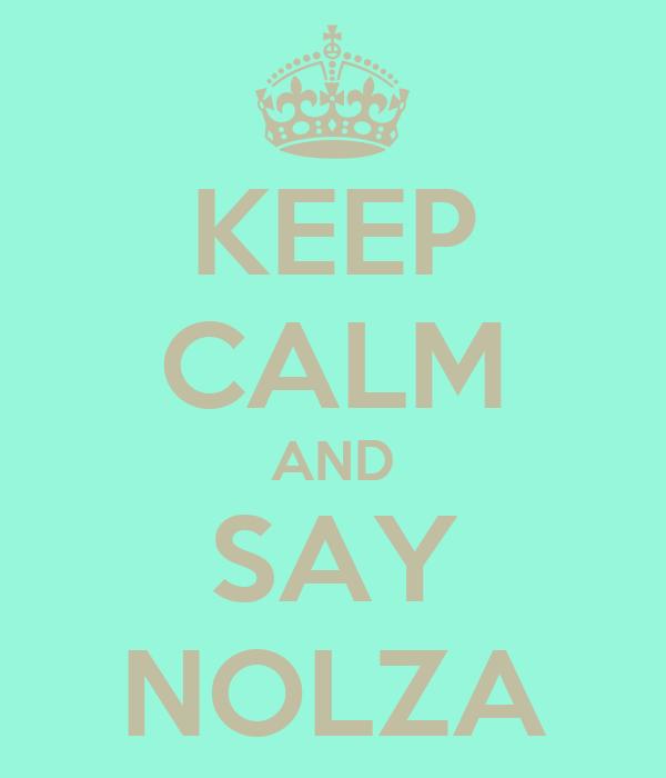 KEEP CALM AND SAY NOLZA