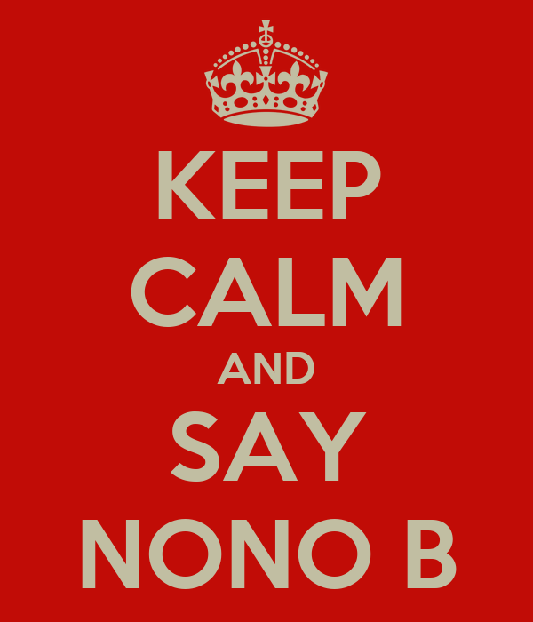 KEEP CALM AND SAY NONO B