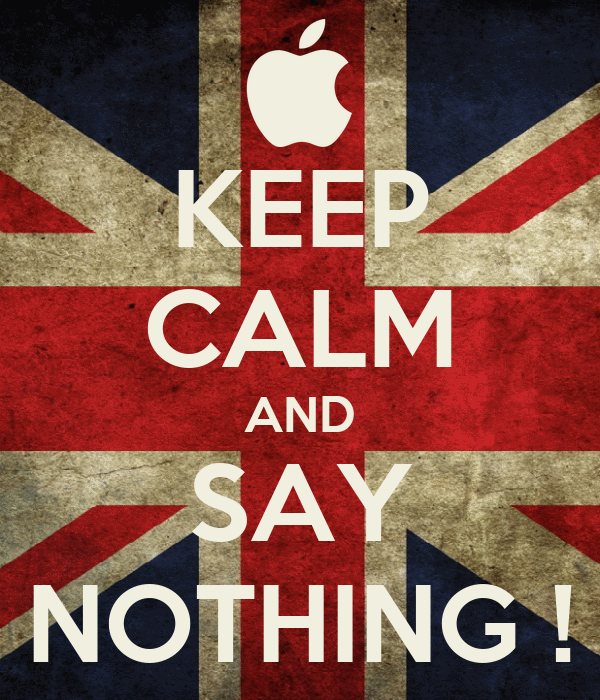 KEEP CALM AND SAY NOTHING !